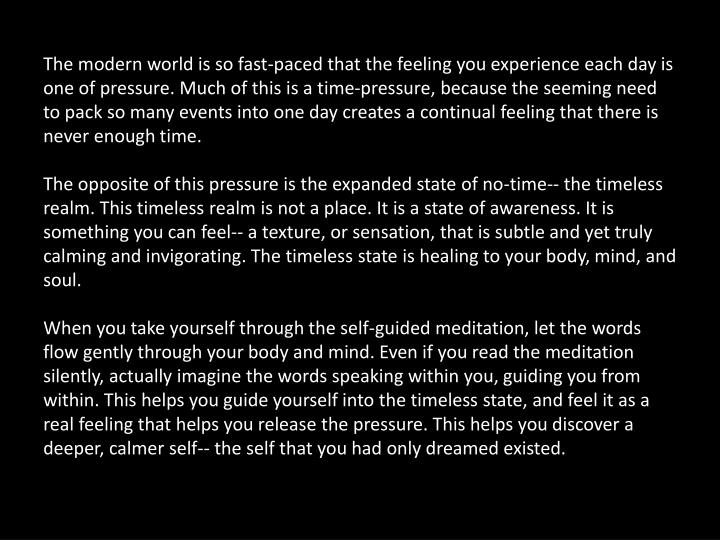 The modern world is so fast-paced that the feeling you experience each day is one of pressure