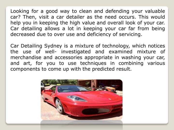 Looking for a good way to clean and defending your valuable car? Then, visit a car detailer as the need occurs. This would help you in keeping the high value and overall look of your car. Car detailing allows a lot in keeping your car far from being decreased due to over use and deficiency of servicing.