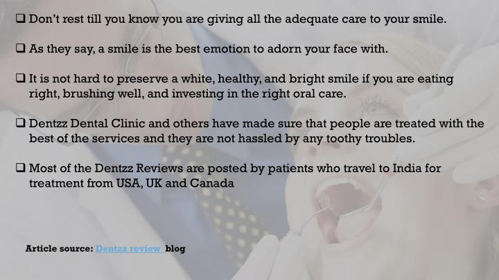 Don't rest till you know you are giving all the adequate care to your smile.