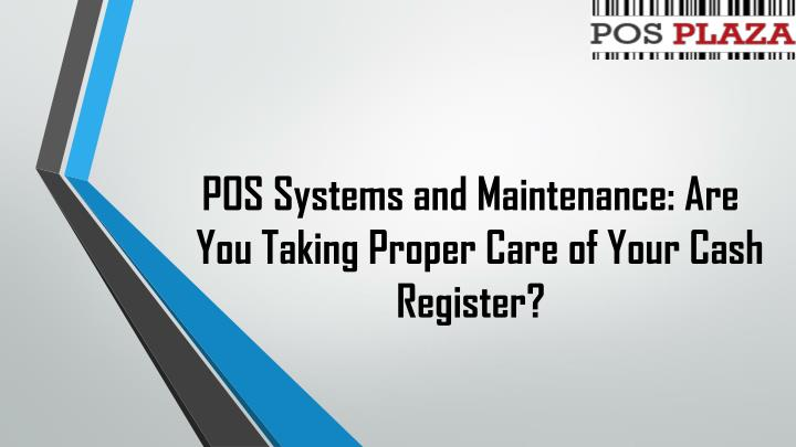 Pos systems and maintenance are you taking proper care of your cash register