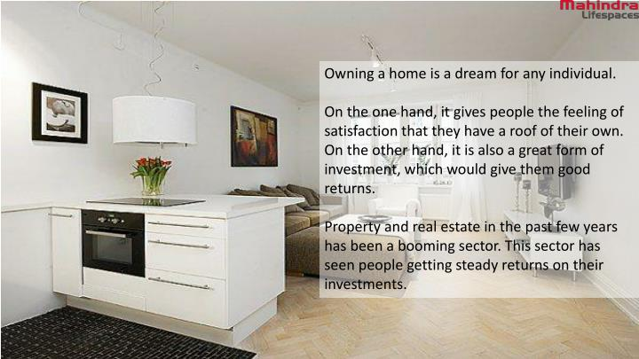 Owning a home is a dream for any individual.