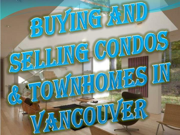 Buying and selling condos townhomes in vancouver