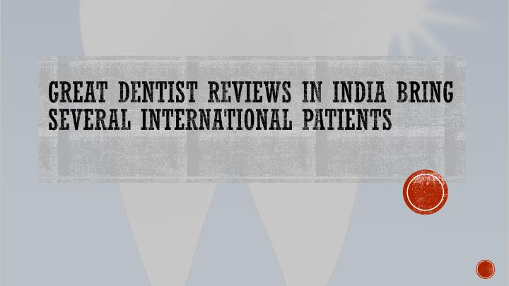 Great dentist reviews in india bring several international patients
