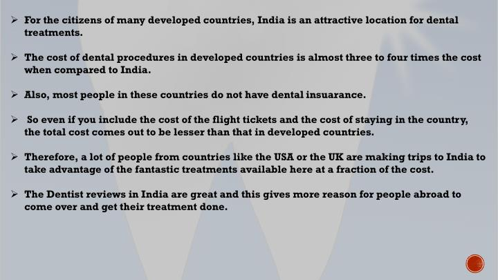 For the citizens of many developed countries, India is an attractive location for dental treatments....