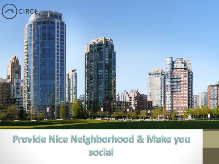 Provide Nice Neighborhood & Make you