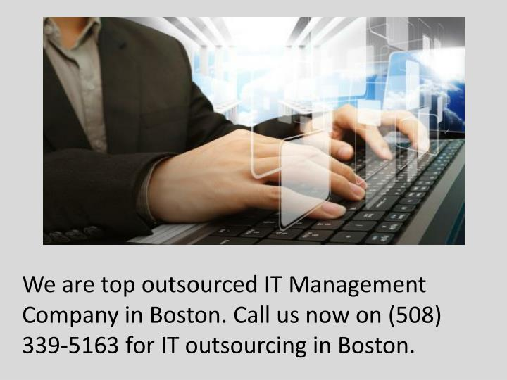 We are top outsourced IT Management Company in Boston. Call us now on (508) 339-5163 for IT outsourcing in Boston.
