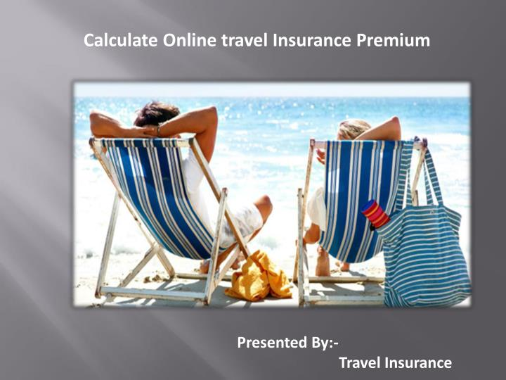 Calculate Online travel Insurance Premium