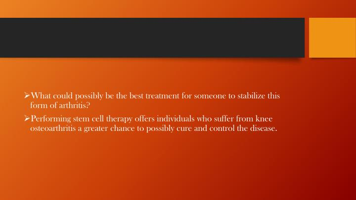 What could possibly be the best treatment for someone to stabilize this form of arthritis?