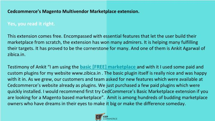 Cedcommerce's Magento Multivendor Marketplace extension.