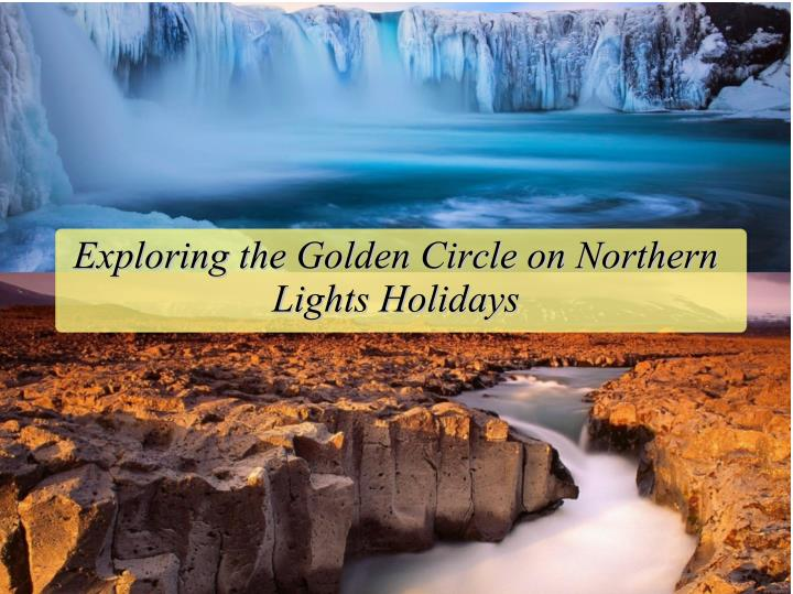Exploring the Golden Circle on Northern