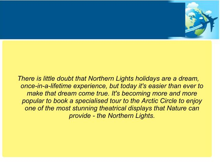 There is little doubt that Northern Lights holidays are a dream,