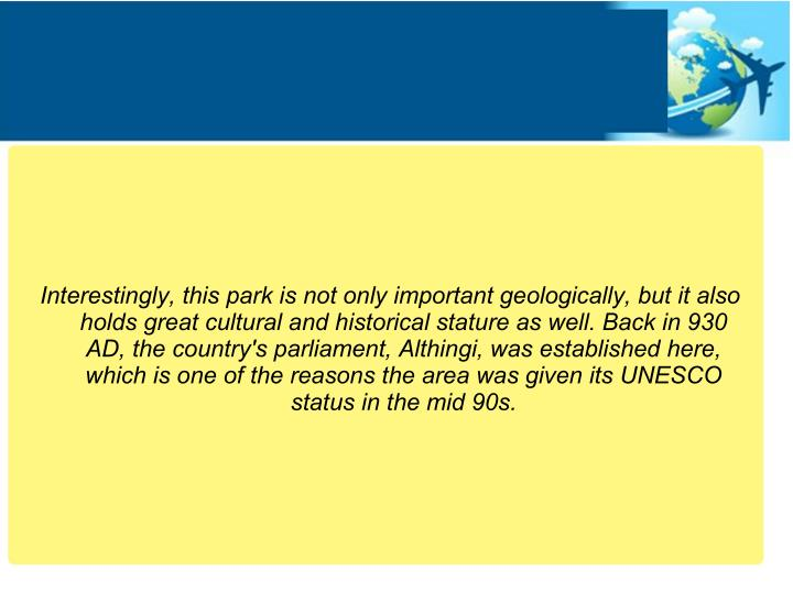 Interestingly, this park is not only important geologically, but it also