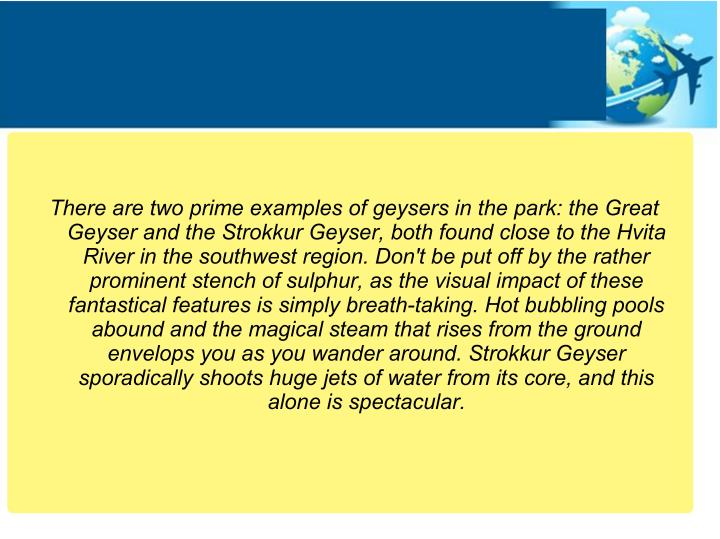 There are two prime examples of geysers in the park: the Great