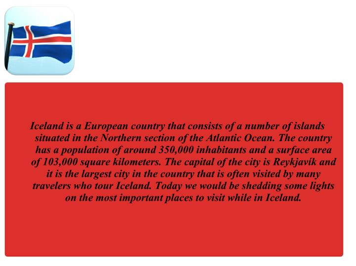 Iceland is a European country that consists of a number of islands