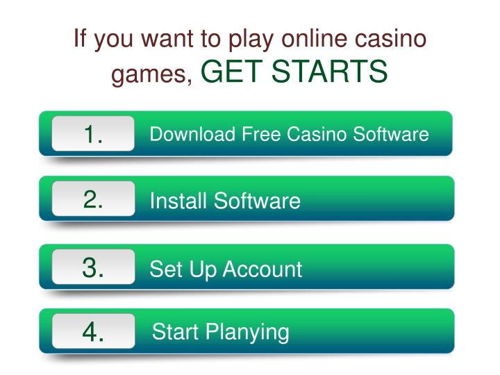 If you want to play online casino games get starts