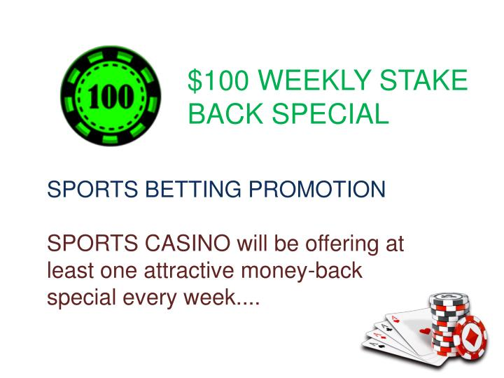 $100 WEEKLY STAKE BACK SPECIAL