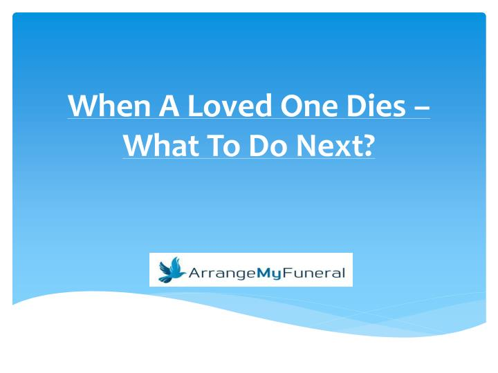 When a loved one dies what to do next