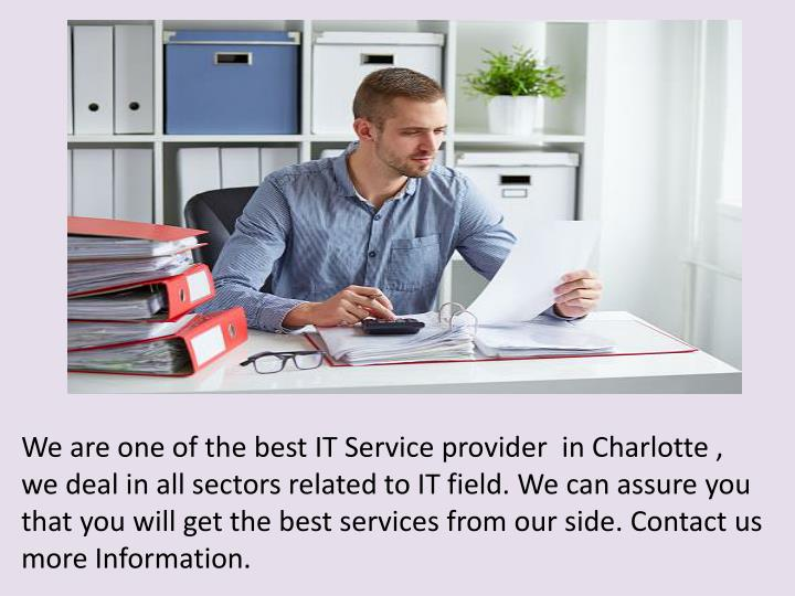 We are one of the best IT Service provider  in Charlotte , we deal in all sectors related to IT field. We can assure you that you will get the best services from our side. Contact us more Information.