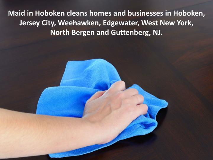 Maid in Hoboken cleans homes and businesses in Hoboken, Jersey City, Weehawken, Edgewater, West New York,