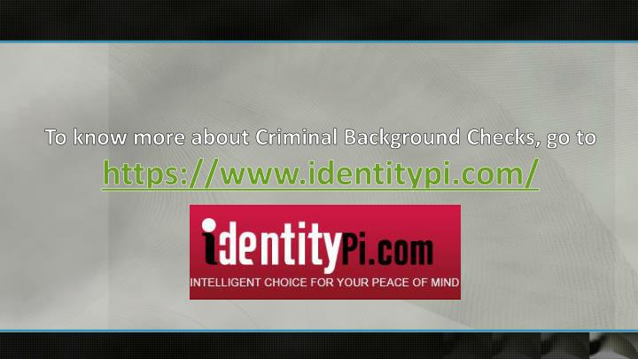 To know more about Criminal Background Checks