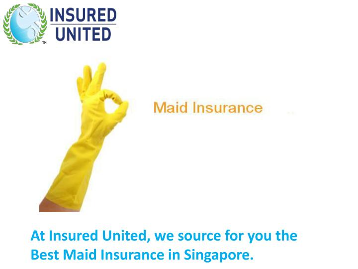 At Insured United, we source for you the Best Maid Insurance in Singapore