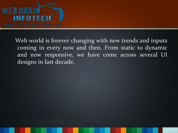Web world is forever changing with new trends and inputs coming in every now and then. From stati...