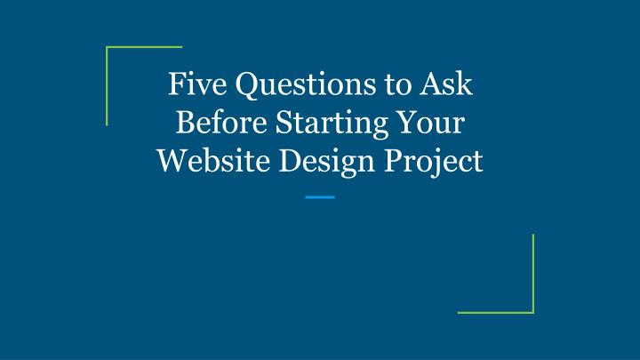 Five Questions to Ask Before Starting Your Website Design Project