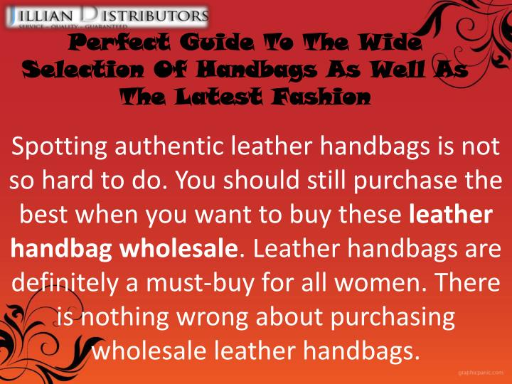 Spotting authentic leather handbags is not so hard to do. You should still purchase the best when you want to buy these
