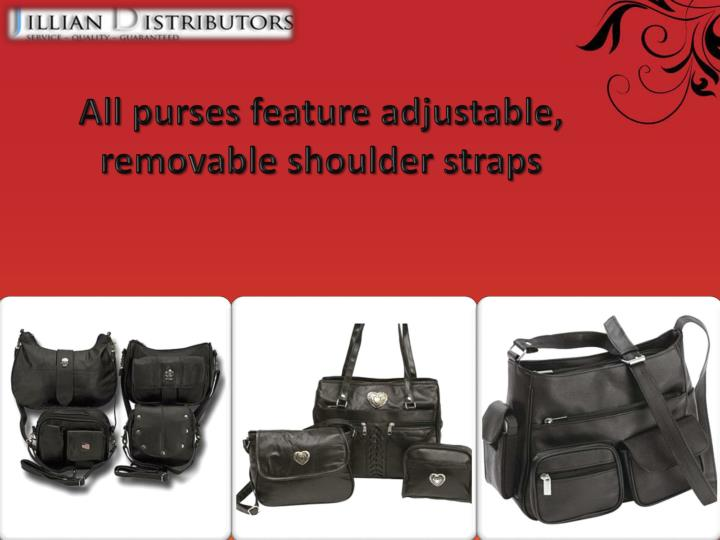 All purses feature adjustable, removable shoulder straps