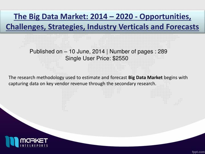The Big Data Market: 2014 – 2020 - Opportunities, Challenges, Strategies, Industry Verticals and F...