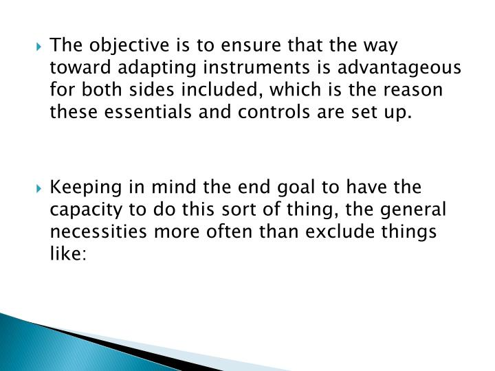 The objective is to ensure that the way toward adapting instruments is advantageous for both sides included, which is the reason these essentials and controls are set up.