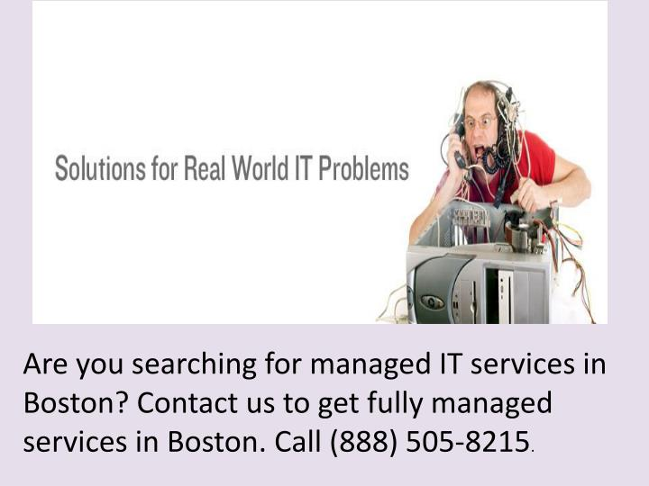 Are you searching for managed IT services in Boston? Contact us to get fully managed services in Boston. Call (888) 505-8215