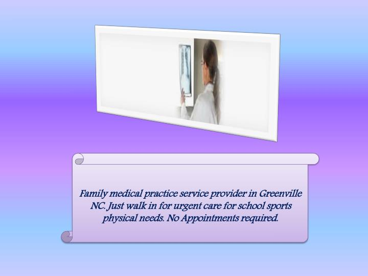 Family medical practice service provider in Greenville NC. Just walk in for urgent care for school s...