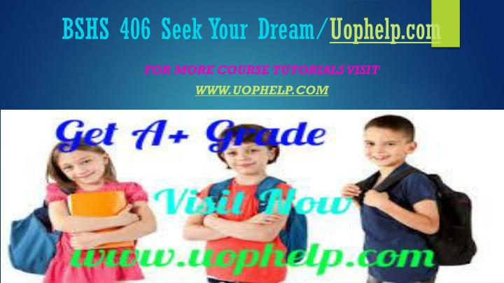 Bshs 406 seek your dream uophelp com