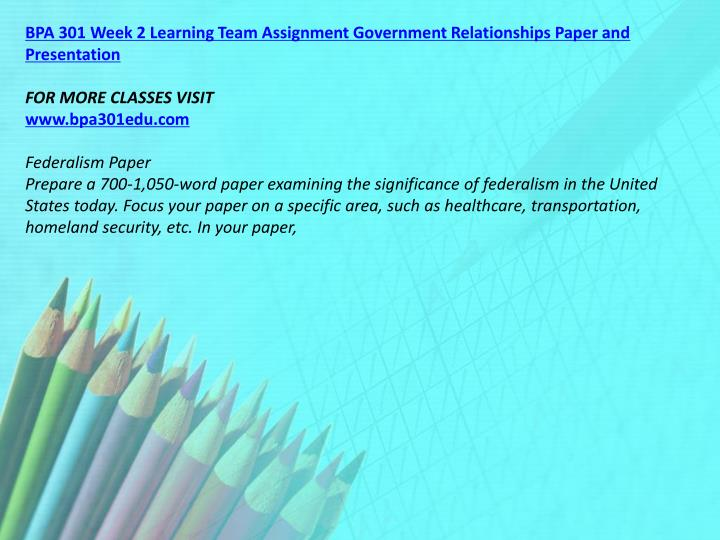 BPA 301 Week 2 Learning Team Assignment Government Relationships Paper and Presentation