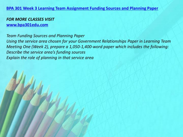 BPA 301 Week 3 Learning Team Assignment Funding Sources and Planning Paper