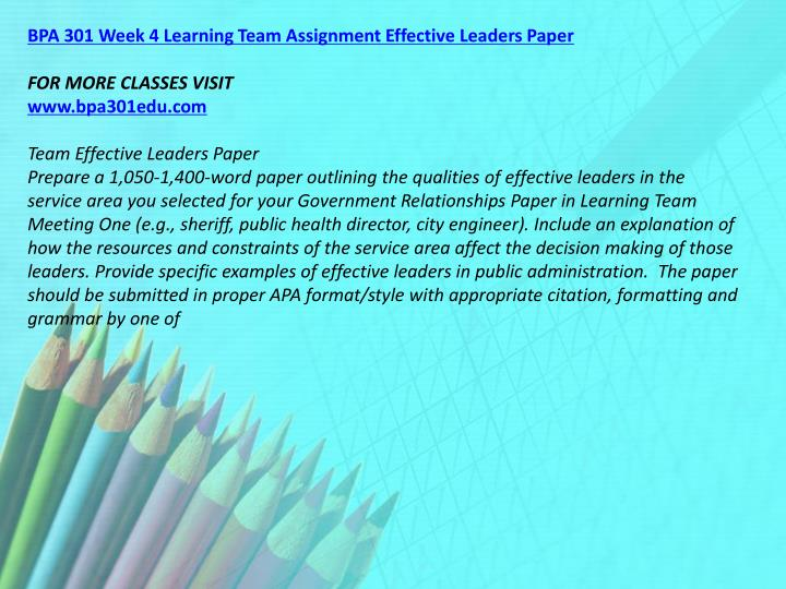 BPA 301 Week 4 Learning Team Assignment Effective Leaders Paper