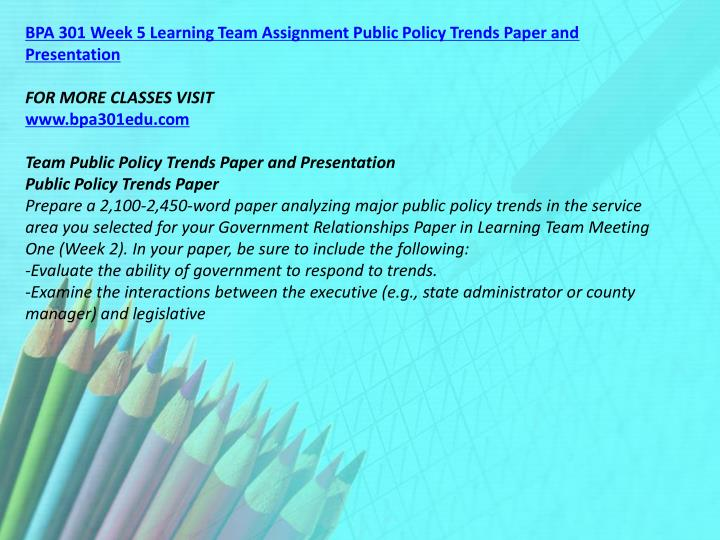 BPA 301 Week 5 Learning Team Assignment Public Policy Trends Paper and Presentation