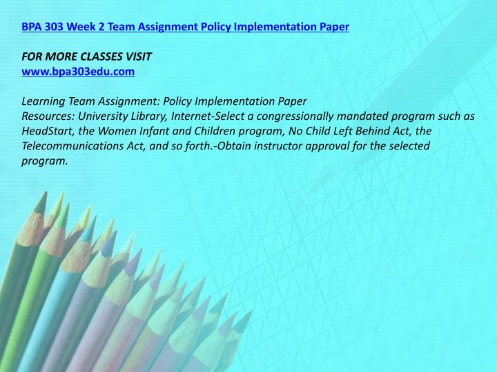 BPA 303 Week 2 Team Assignment Policy Implementation Paper