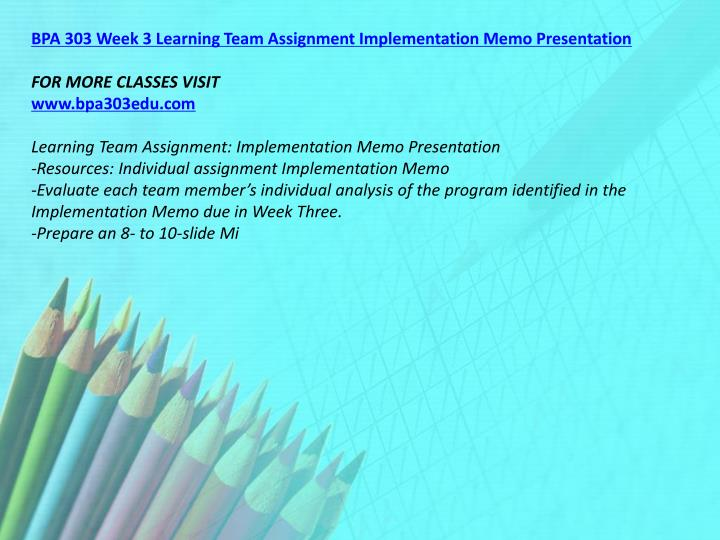BPA 303 Week 3 Learning Team Assignment Implementation Memo Presentation