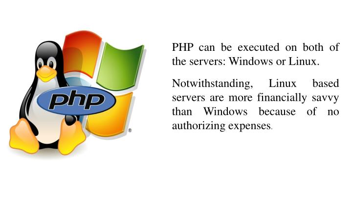 PHP can be executed on both of the servers: Windows or Linux.