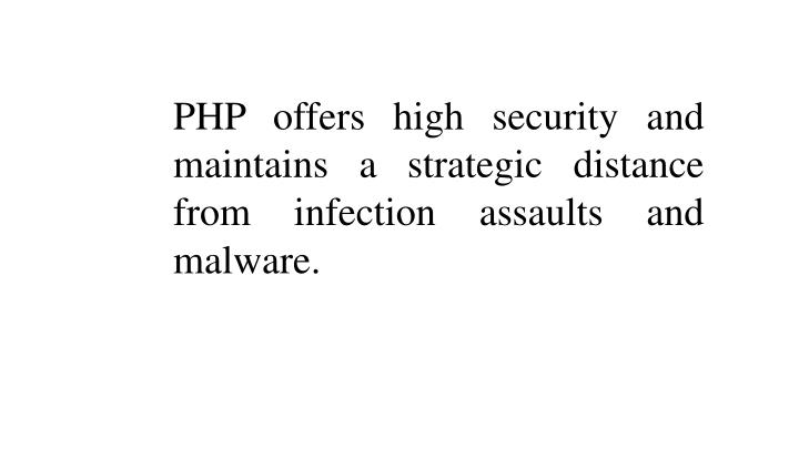 PHP offers high security and maintains a strategic distance from infection assaults and malware.