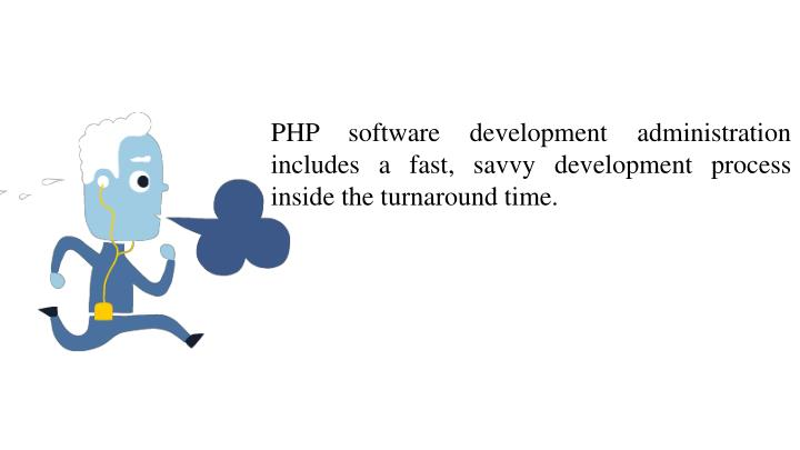PHP software development administration includes a fast, savvy development process inside the turnaround time.