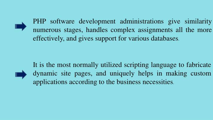 PHP software development administrations give similarity numerous stages, handles complex assignments all the more effectively, and gives support for various databases