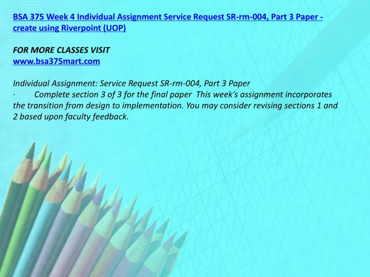 BSA 375 Week 4 Individual Assignment Service Request SR-rm-004, Part 3 Paper - create using Riverpoint (UOP)
