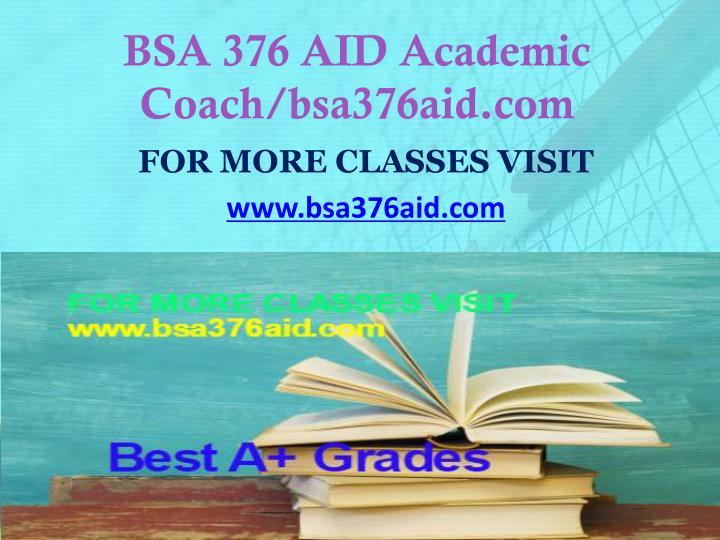 BSA 376 AID Academic Coach/bsa376aid.com