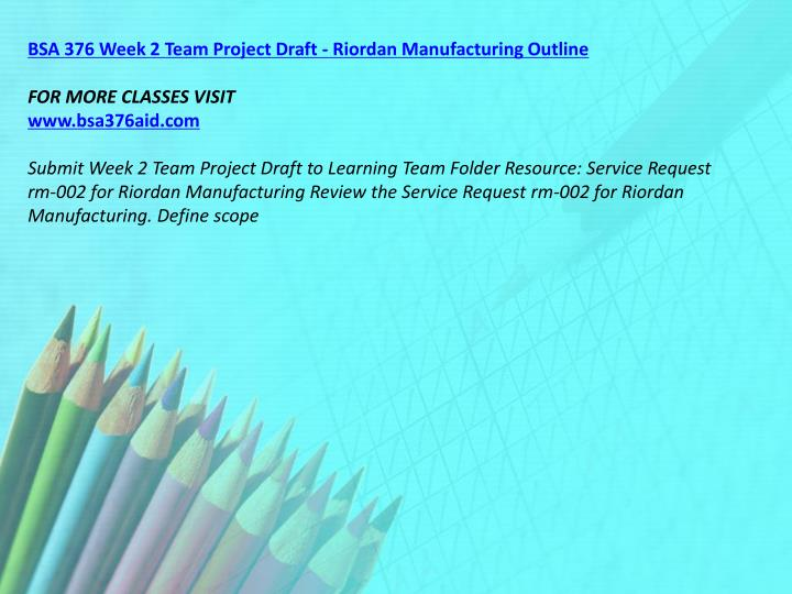BSA 376 Week 2 Team Project Draft - Riordan Manufacturing Outline