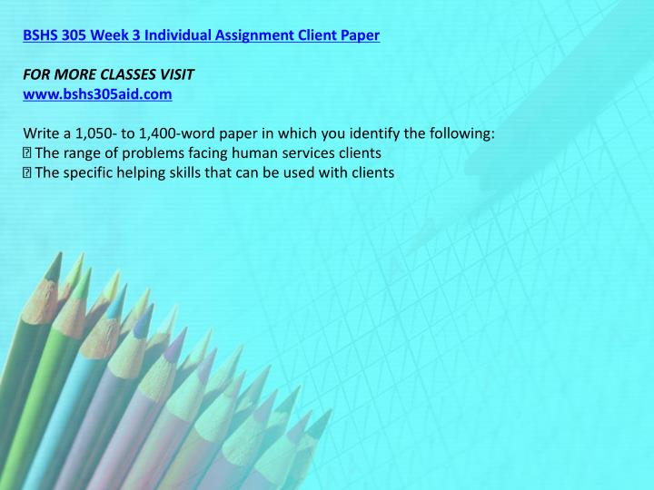 BSHS 305 Week 3 Individual Assignment Client Paper