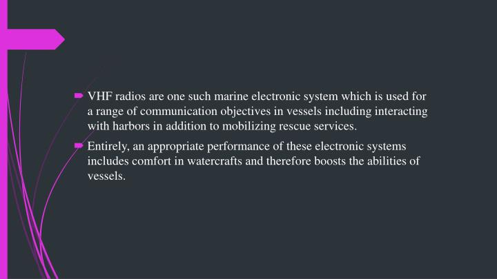 VHF radios are one such marine electronic system which is used for a range of communication objectives in vessels including interacting with
