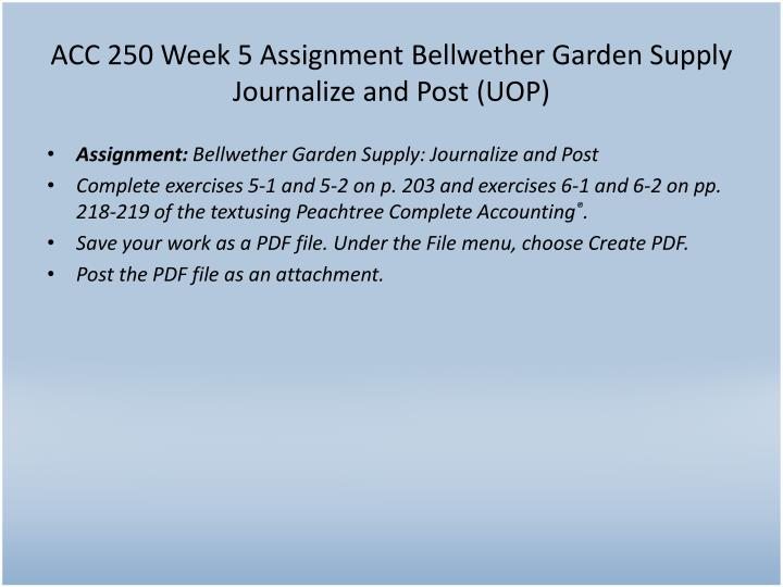ACC 250 Week 5 Assignment Bellwether Garden Supply Journalize and Post (UOP)
